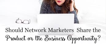 Network Marketers, Product or Opportunity – What Do You Lead With?